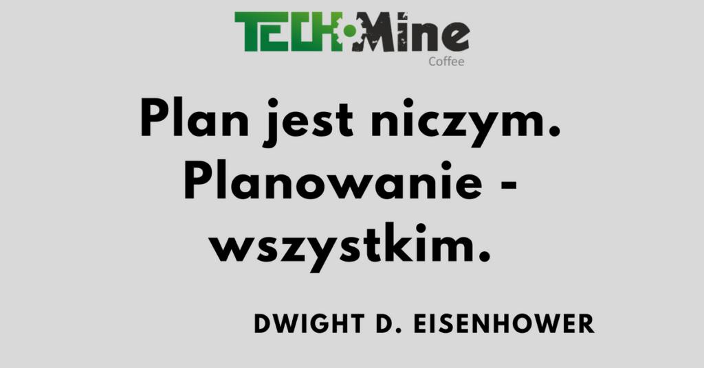 Plan jest niczym, planowanie jest wszystkim