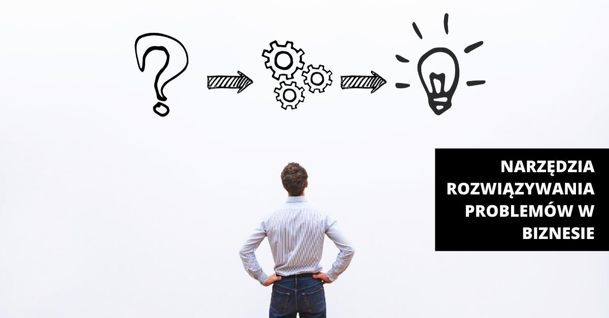 narzędzia rozwiązywania problemów w biznesie